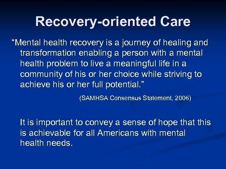 "Recovery-oriented Care ""Mental health recovery is a journey of healing and transformation enabling a"