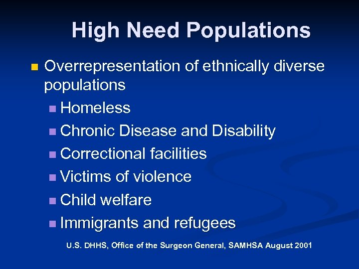 High Need Populations n Overrepresentation of ethnically diverse populations n Homeless n Chronic Disease