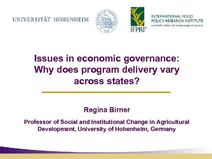 Issues in economic governance: Why does program delivery vary across states? Regina Birner Professor