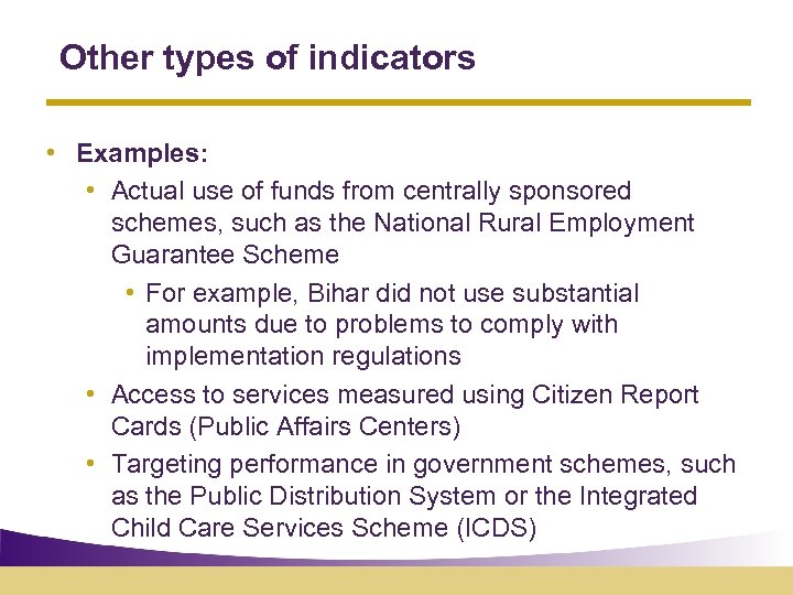 Other types of indicators • Examples: • Actual use of funds from centrally sponsored