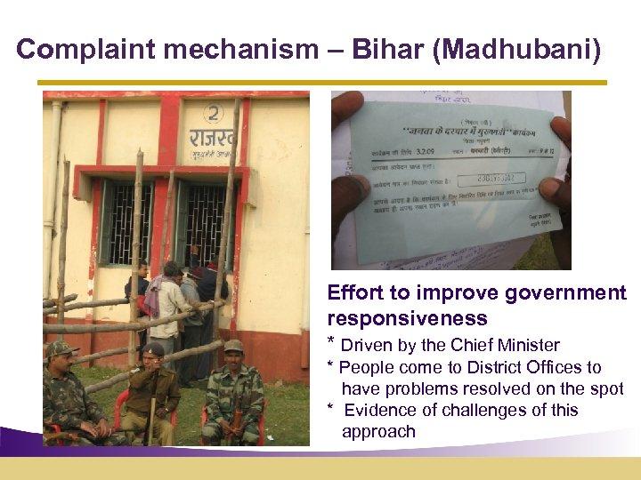 Complaint mechanism – Bihar (Madhubani) Effort to improve government responsiveness * Driven by the