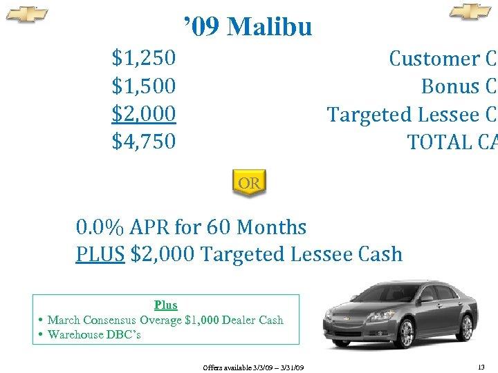 ' 09 Malibu $1, 250 $1, 500 $2, 000 $4, 750 Customer Ca Bonus