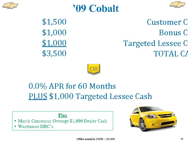 ' 09 Cobalt $1, 500 $1, 000 $3, 500 Customer Ca Bonus Ca Targeted