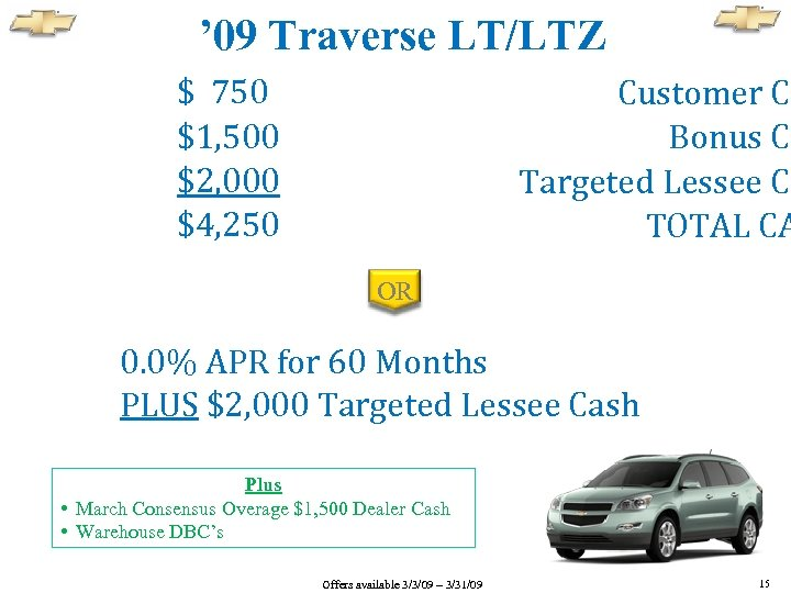 ' 09 Traverse LT/LTZ $ 750 $1, 500 $2, 000 $4, 250 Customer Ca