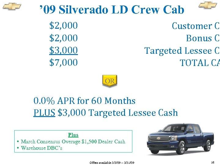 ' 09 Silverado LD Crew Cab $2, 000 $3, 000 $7, 000 Customer Ca