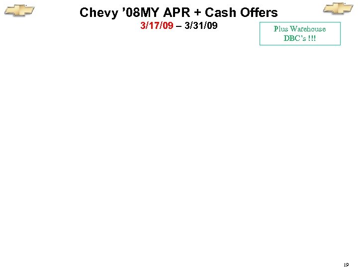 Chevy ' 08 MY APR + Cash Offers 3/17/09 – 3/31/09 Plus Warehouse DBC's