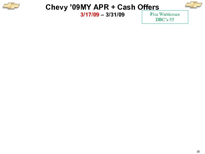 Chevy ' 09 MY APR + Cash Offers 3/17/09 – 3/31/09 Plus Warehouse DBC's