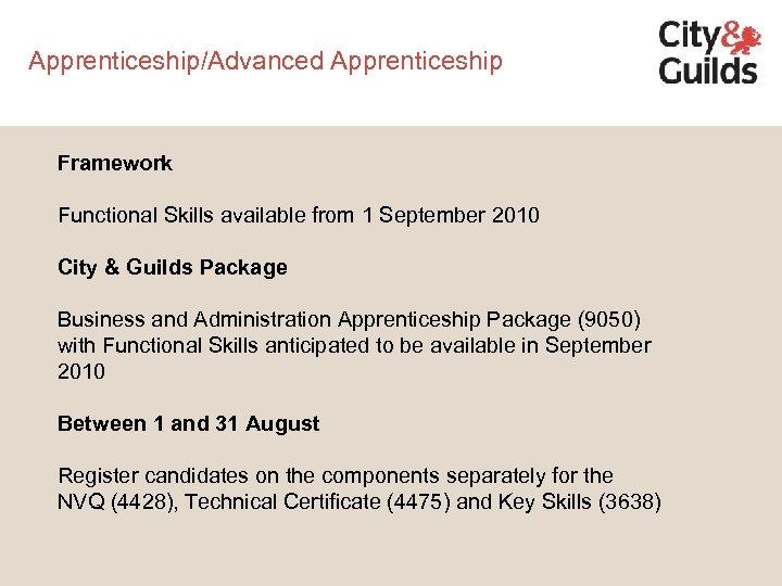 Apprenticeship/Advanced Apprenticeship Framework Functional Skills available from 1 September 2010 City & Guilds Package