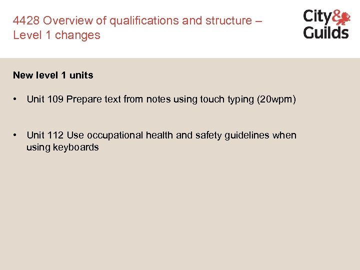 4428 Overview of qualifications and structure – Level 1 changes New level 1 units