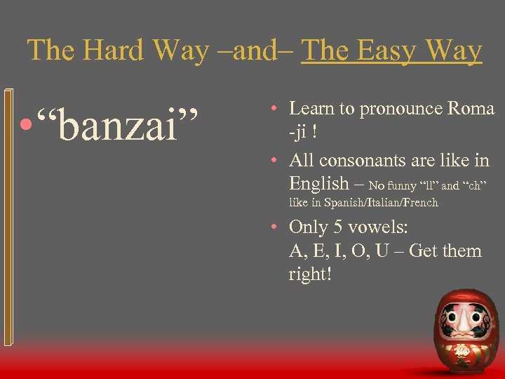 """The Hard Way –and– The Easy Way • """"banzai"""" • Learn to pronounce Roma"""