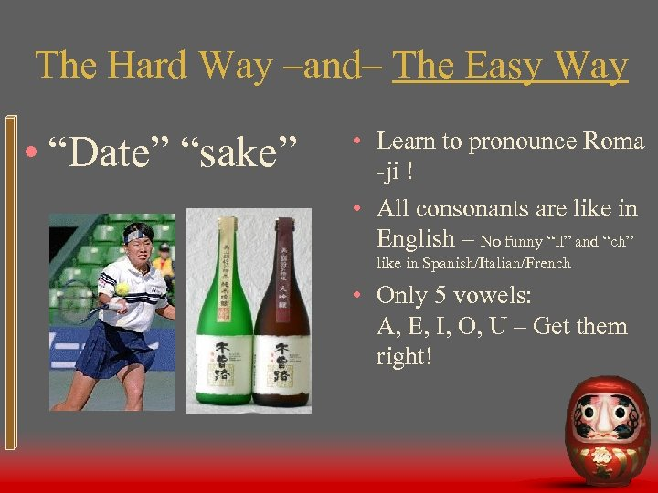 """The Hard Way –and– The Easy Way • """"Date"""" """"sake"""" • Learn to pronounce"""