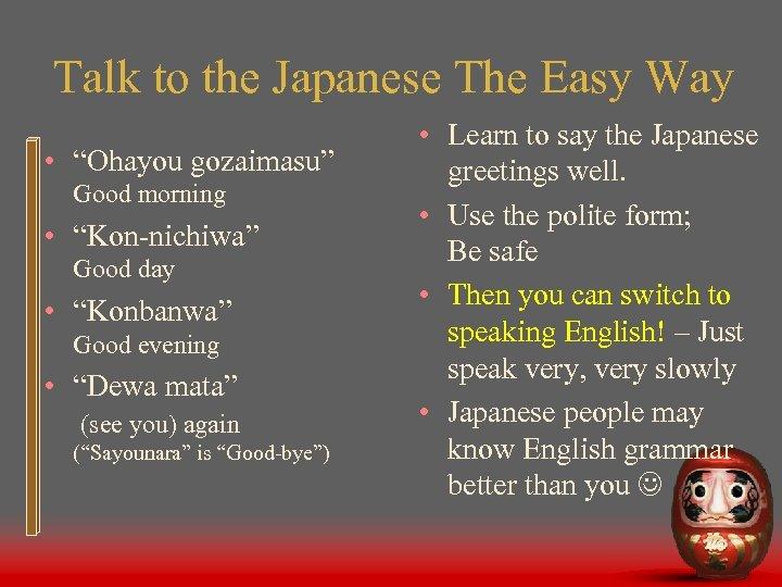 "Talk to the Japanese The Easy Way • ""Ohayou gozaimasu"" Good morning • ""Kon-nichiwa"""