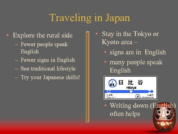 Traveling in Japan • Explore the rural side – Fewer people speak English –