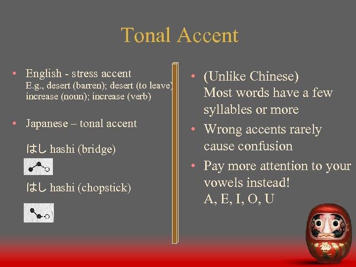 Tonal Accent • English - stress accent E. g. , desert (barren); desert (to