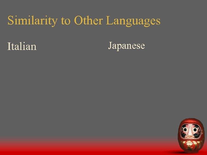 Similarity to Other Languages Italian Japanese
