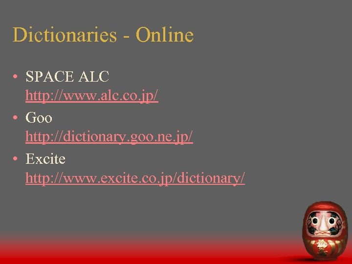 Dictionaries - Online • SPACE ALC http: //www. alc. co. jp/ • Goo http:
