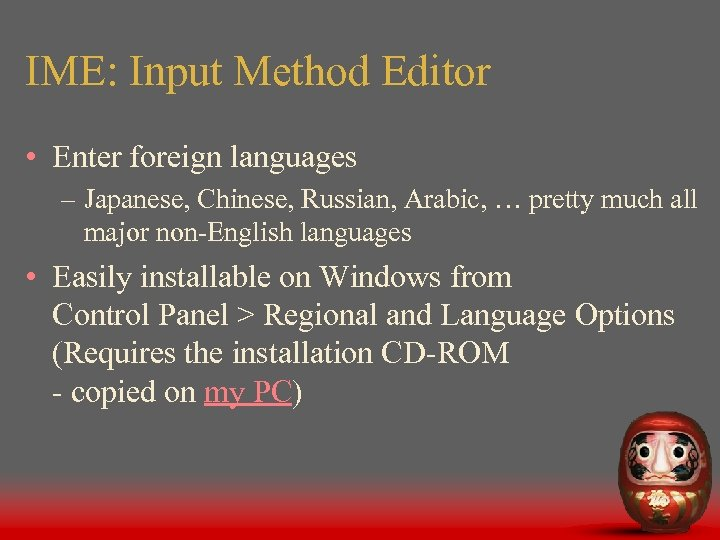 IME: Input Method Editor • Enter foreign languages – Japanese, Chinese, Russian, Arabic, …
