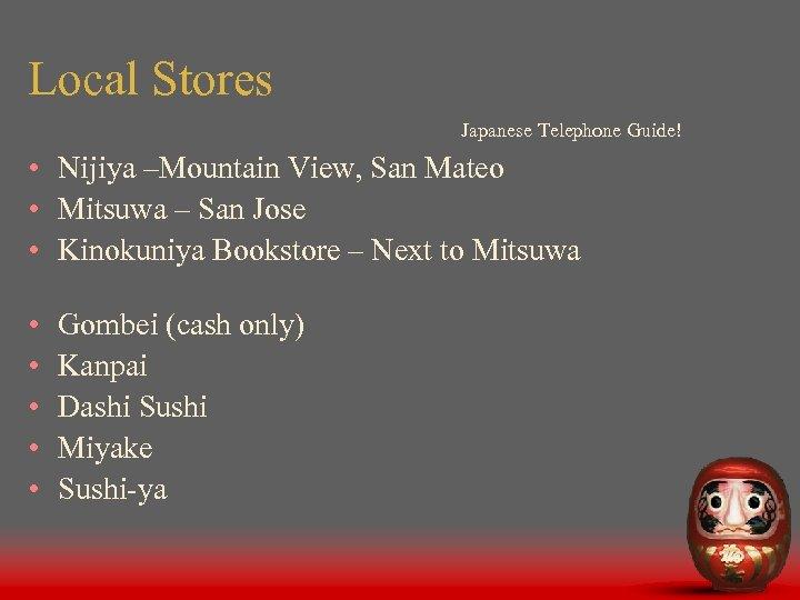 Local Stores Japanese Telephone Guide! • Nijiya –Mountain View, San Mateo • Mitsuwa –