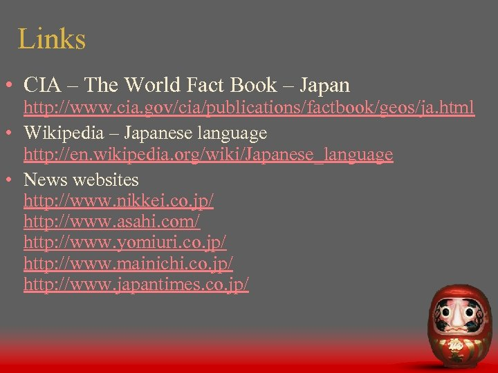 Links • CIA – The World Fact Book – Japan http: //www. cia. gov/cia/publications/factbook/geos/ja.
