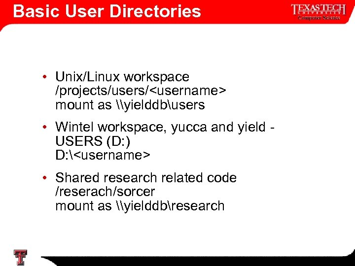 Basic User Directories • Unix/Linux workspace /projects/users/<username> mount as \yielddbusers • Wintel workspace, yucca