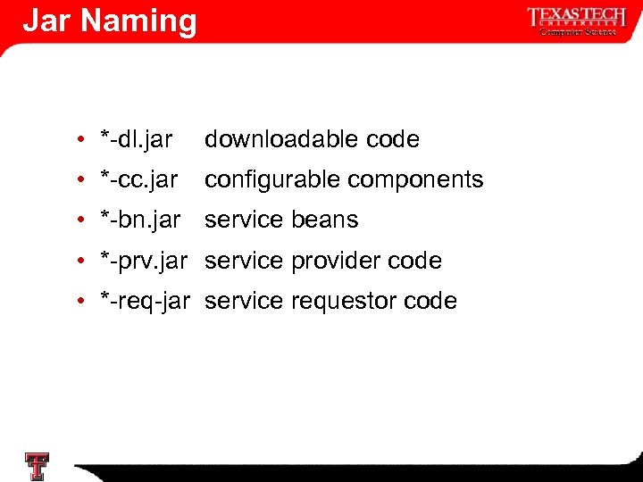 Jar Naming • *-dl. jar downloadable code • *-cc. jar configurable components • *-bn.