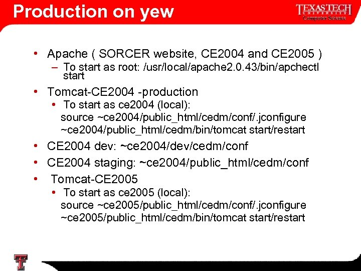 Production on yew • Apache ( SORCER website, CE 2004 and CE 2005 )