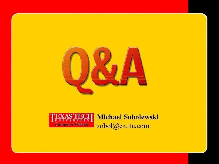 Michael Sobolewski sobol@cs. ttu. com