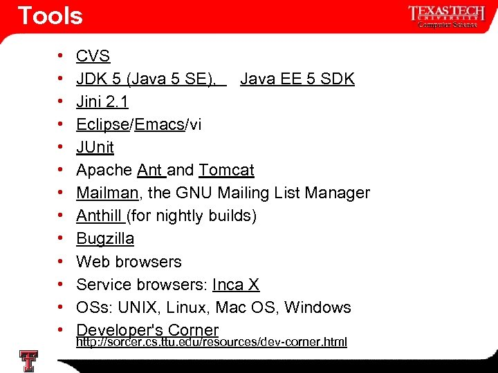 Tools • • • • CVS JDK 5 (Java 5 SE), Java EE 5