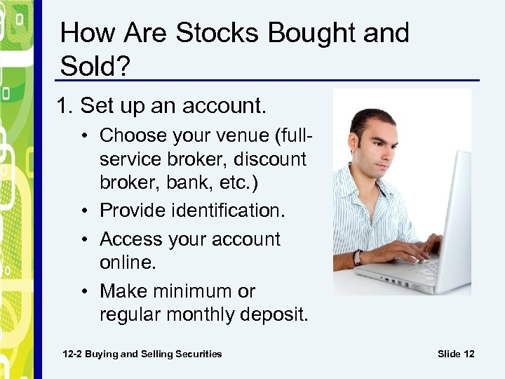How Are Stocks Bought and Sold? 1. Set up an account. • Choose your