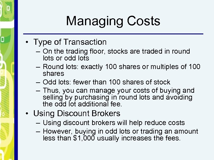 Managing Costs • Type of Transaction – On the trading floor, stocks are traded