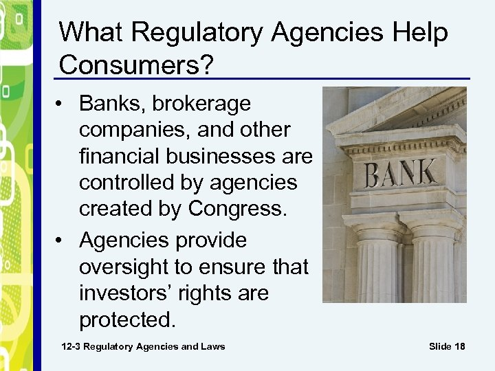 What Regulatory Agencies Help Consumers? • Banks, brokerage companies, and other financial businesses are