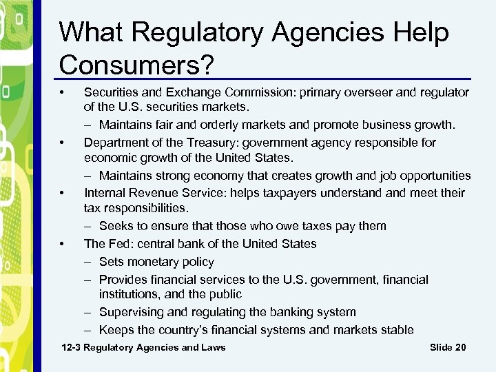What Regulatory Agencies Help Consumers? • • Securities and Exchange Commission: primary overseer and