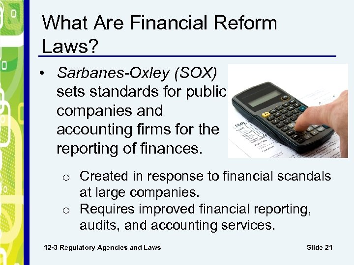 What Are Financial Reform Laws? • Sarbanes-Oxley (SOX) sets standards for public companies and
