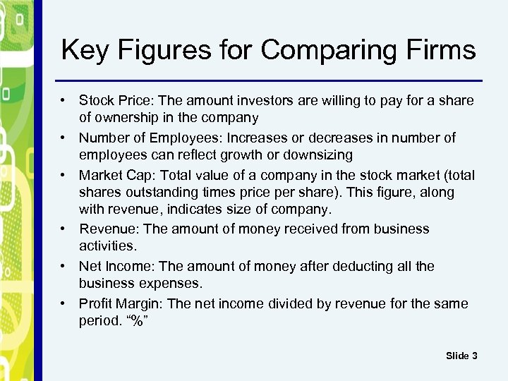 Key Figures for Comparing Firms • Stock Price: The amount investors are willing to
