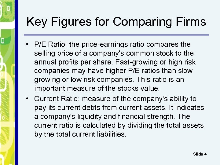 Key Figures for Comparing Firms • P/E Ratio: the price-earnings ratio compares the selling