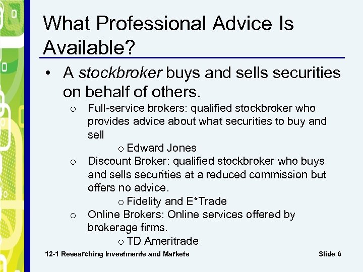 What Professional Advice Is Available? • A stockbroker buys and sells securities on behalf