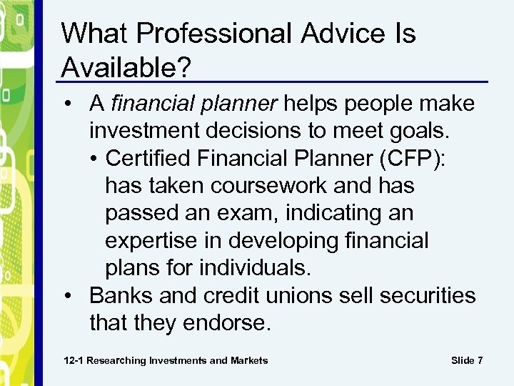 What Professional Advice Is Available? • A financial planner helps people make investment decisions