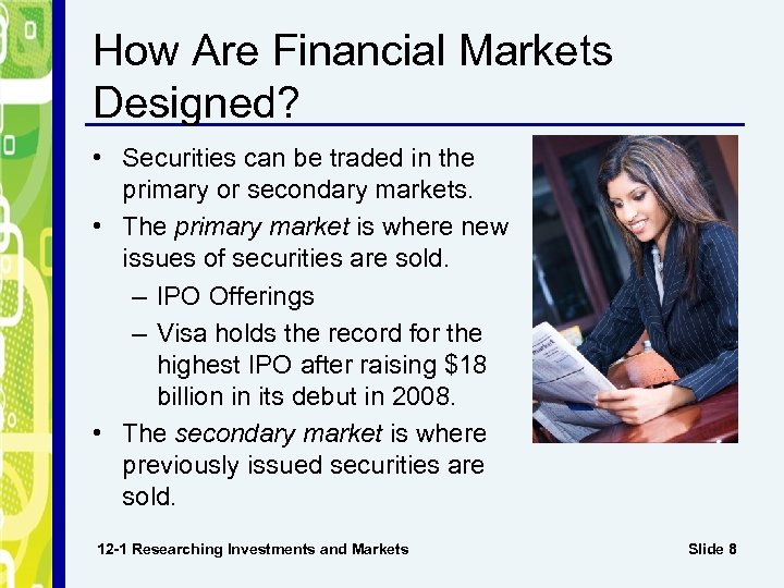 How Are Financial Markets Designed? • Securities can be traded in the primary or