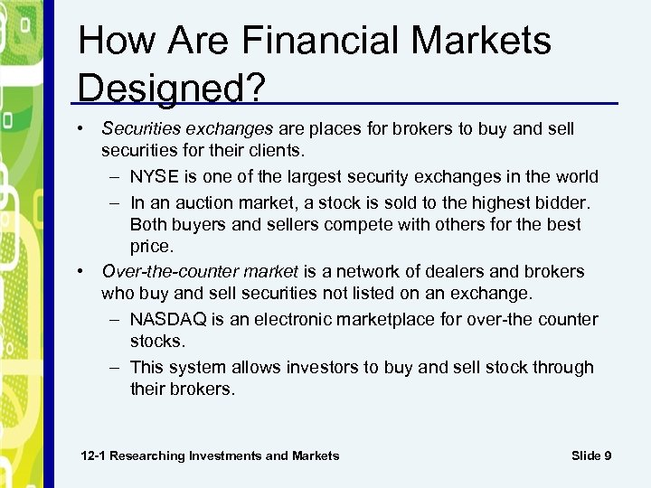How Are Financial Markets Designed? • Securities exchanges are places for brokers to buy