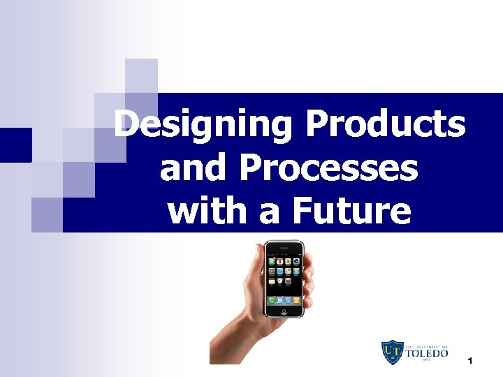 Designing Products and Processes with a Future 1