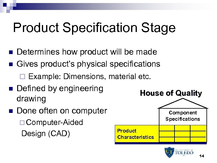 Product Specification Stage n n Determines how product will be made Gives product's physical