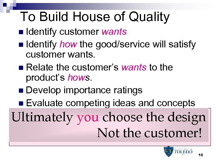 To Build House of Quality n Identify customer wants n Identify how the good/service