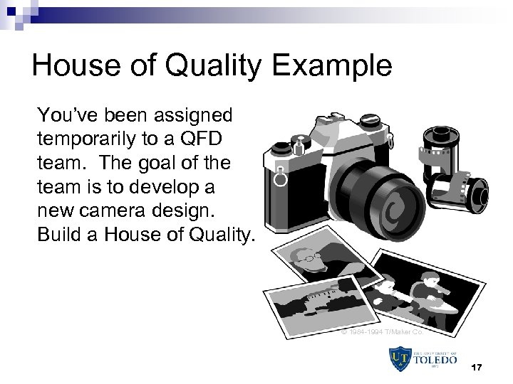 House of Quality Example You've been assigned temporarily to a QFD team. The goal