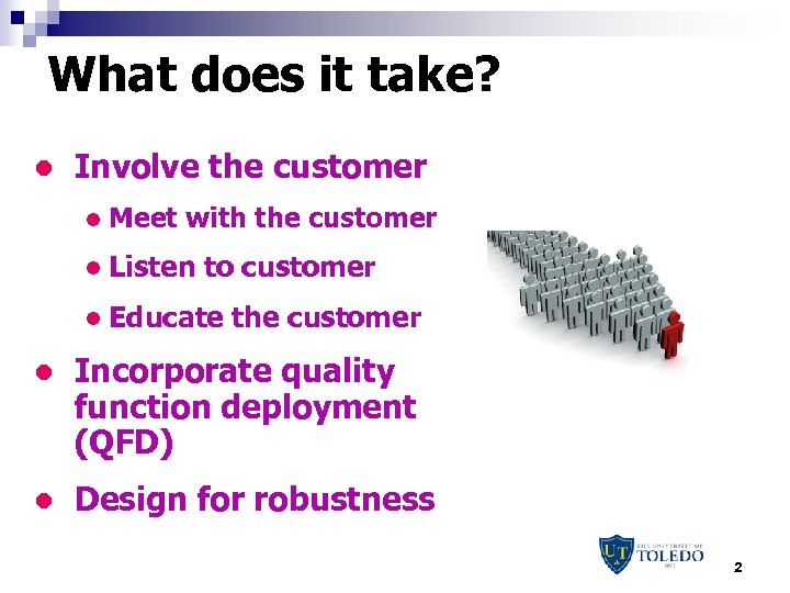 What does it take? l Involve the customer l Meet with the customer l