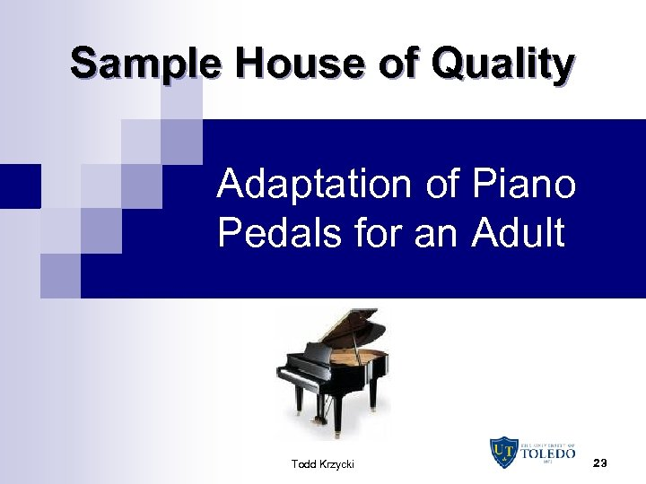 Sample House of Quality Adaptation of Piano Pedals for an Adult Todd Krzycki 23
