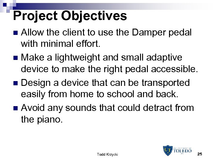 Project Objectives Allow the client to use the Damper pedal with minimal effort. n