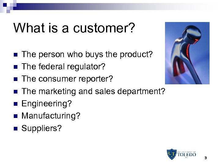 What is a customer? n n n n The person who buys the product?
