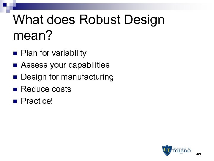 What does Robust Design mean? n n n Plan for variability Assess your capabilities