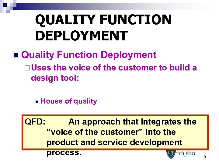QUALITY FUNCTION DEPLOYMENT n Quality Function Deployment ¨ Uses the voice of the customer