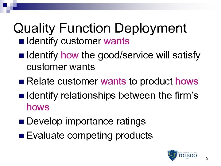 Quality Function Deployment n Identify customer wants n Identify how the good/service will satisfy